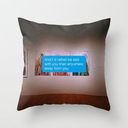 I'd Rather Be Sad With You Than Anywhere Away From You Throw Pillow