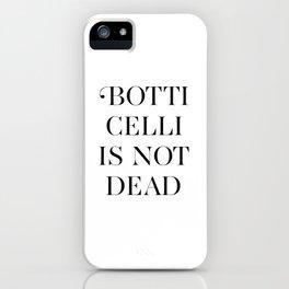 BOTTICELLI IS NOT DEAD iPhone Case
