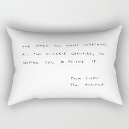 And, when you want something, all the universe conspires in helping you to achieve it. Rectangular Pillow