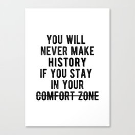 Inspirational - Don't Stay In Your Comfort Zone Canvas Print