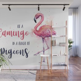 Be a Flamingo in a Flock of Pigeons Watercolor Typography Animals Wall Mural