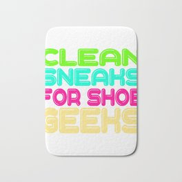 """For Clean Shoes Freaks """"Clean Sneaks For Shoe Geeks"""" T-shirt Design Geeky Shoes Sneakers Cleans Bath Mat"""