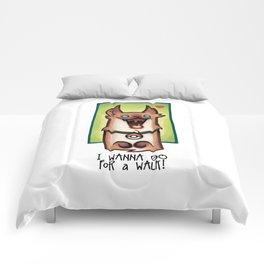 I wanna go for a walk ! Comforters