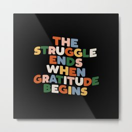 THE STRUGGLE ENDS WHEN GRATITUDE BEGINS red pink green yellow blue black and white Metal Print