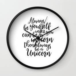 PRINTABLE Art, Always Be Yourself Unless You Can Be A Unicorn Then Always Be A Unicorn, UNICORN PART Wall Clock