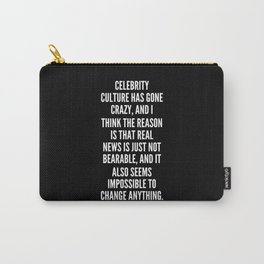 Celebrity culture has gone crazy and I think the reason is that real news is just not bearable and it also seems impossible to change anything Carry-All Pouch