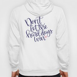 Don't Let the Hard Days Win Hoody