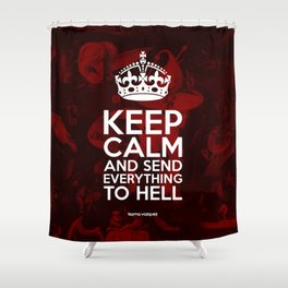 Keep Calm And Send Everything To Hell Shower Curtain