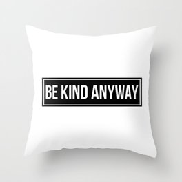 be kind anyway Throw Pillow