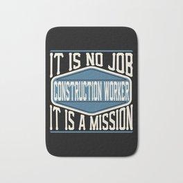 Construction Worker  - It Is No Job, It Is A Mission Bath Mat