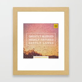 GREATLY BLESSED, HIGHLY FAVORED, DEEPLY LOVED Framed Art Print