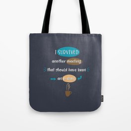 I Survived Another Meeting That Should Have Been An Email Tote Bag
