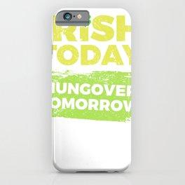 Irish Today Hungover Tomorrow St Patricks Day iPhone Case