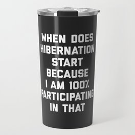 When Does Hibernation Start Funny Quote Travel Mug