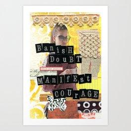 Banish Doubt Manifest Courage Art Print