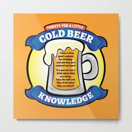 Cold Beer Knowledge Metal Print