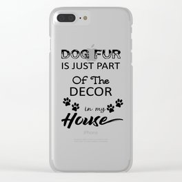 Dog Fur Is Part Of The Decor In My House Clear iPhone Case