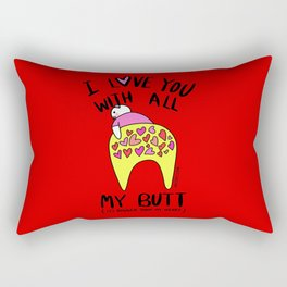 I love you with all my BUTT Rectangular Pillow