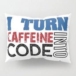 I turn caffeine into code Pillow Sham