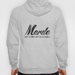 Merde - Shit sounds better in French Hoody