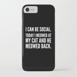I Can Be Social Today I Meowed At My Cat And He Meowed Back (Black & White) iPhone Case