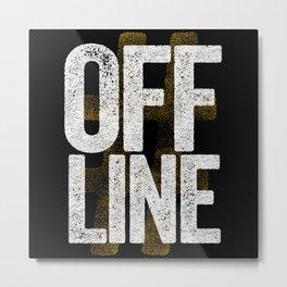 Get Offline Break Free Unplug Metal Print