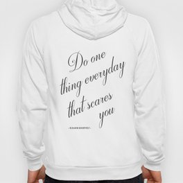 Do One Thing Everyday That Scares You - Eleanor Roosevelt Positivity Quote Hoody