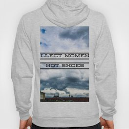 Collect Moments Not Shoes Hoody