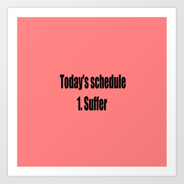 today suffer funny sarcastic quote Kunstdrucke