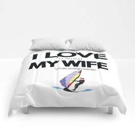 I Love it when my wife lets me go wind surfing Comforters