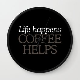 Life Happens, Coffee Helps Wall Clock