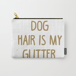 Dog Hair is my Glitter Carry-All Pouch