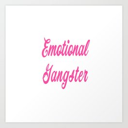 Emotional Gangster Art Print
