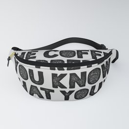 Drink the Coffee and Pretend You Know What You're Doing motivational quote typography wall art Fanny Pack