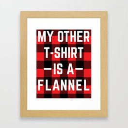 My other t-shirt is a flannel Framed Art Print