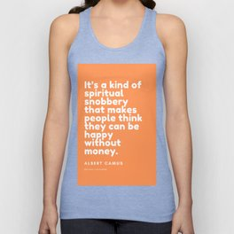 It's a kind of spiritual snobbery that makes people think they can be happy without money. Unisex Tank Top