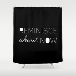 Reminisce About Now Shower Curtain