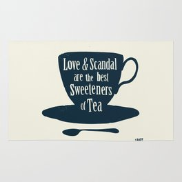 Love & Scandal are the Best Sweeteners of Tea Rug