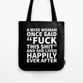 A Wise Woman Once Said Fuck This Shit (Black) Tote Bag