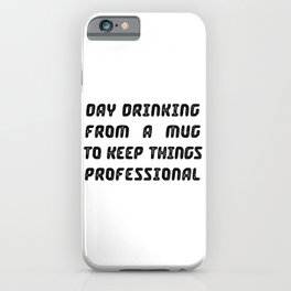 Day Drinking From A Mug To Keep Things Professional iPhone Case