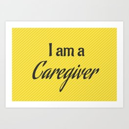 I am a Caregiver Art Print