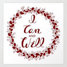 I Can And Will Art Print