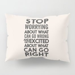 Stop worrying about what can go wrong, get excited about can go right, believe, life, future Pillow Sham