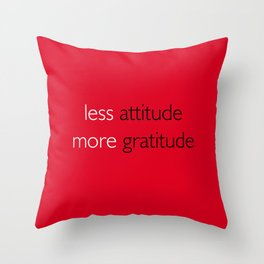 Less attitude,more gratitude Throw Pillow