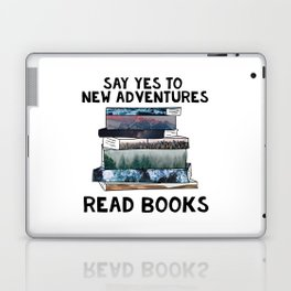 Say Yes to New Adventures. Read Books. Laptop & iPad Skin