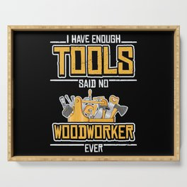 I Have Enough Tools Said No Woodworker Serving Tray