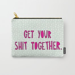 GET YOUR SHIT TOGETHER. Carry-All Pouch
