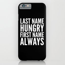 LAST NAME HUNGRY FIRST NAME ALWAYS (Black & White) iPhone Case