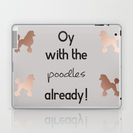 Oy with the poodles already! Laptop & iPad Skin