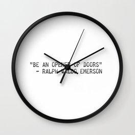 """""""Be an opener of doors""""  ― Ralph Waldo Emerson Wall Clock"""